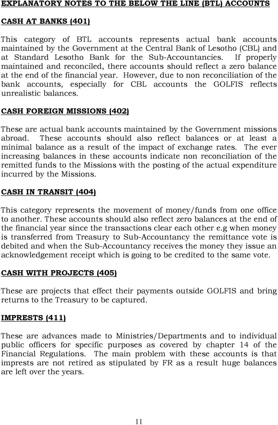 However, due to non reconciliation of the bank accounts, especially for CBL accounts the GOLFIS reflects unrealistic balances.