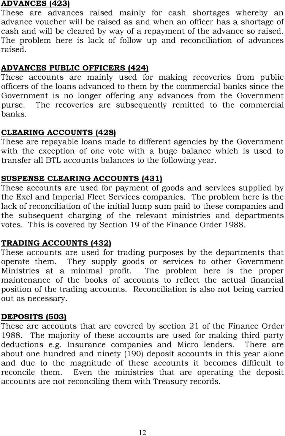 ADVANCES PUBLIC OFFICERS (424) These accounts are mainly used for making recoveries from public officers of the loans advanced to them by the commercial banks since the Government is no longer