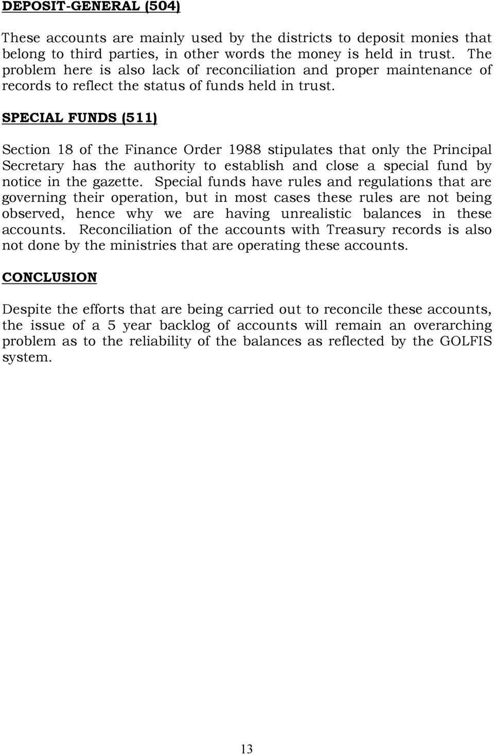 SPECIAL FUNDS (511) Section 18 of the Finance Order 1988 stipulates that only the Principal Secretary has the authority to establish and close a special fund by notice in the gazette.