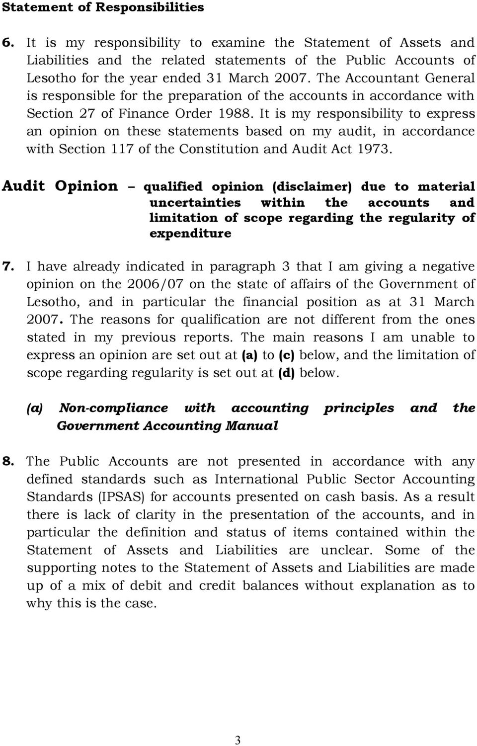 The Accountant General is responsible for the preparation of the accounts in accordance with Section 27 of Finance Order 1988.