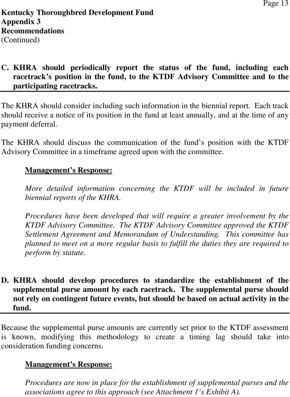 The KHRA should consider including such information in the biennial report. Each track should receive a notice of its position in the fund at least annually, and at the time of any payment deferral.
