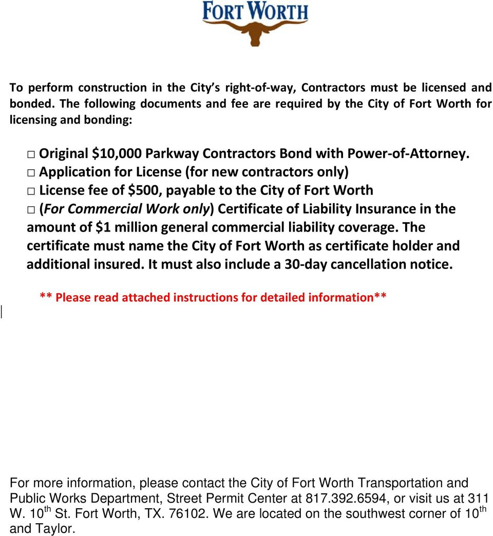 Application for License (for new contractors only) License fee of $500, payable to the City of Fort Worth (For Commercial Work only) Certificate of Liability Insurance in the amount of $1 million