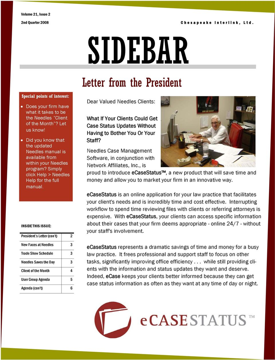 INSIDE THIS ISSUE: President s Letter (con t) 2 New Faces at Needles 3 Trade Show Schedule 3 Needles Saves the Day 3 Client of the Month 4 User Group Agenda 5 Agenda (con t) 6 Letter from the