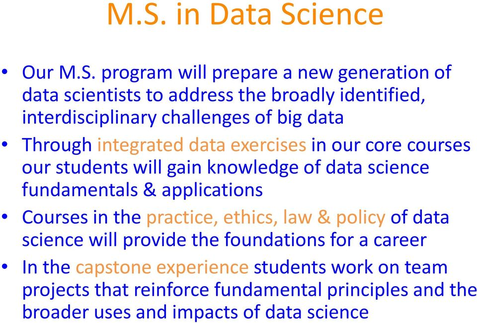 science fundamentals & applications Courses in the practice, ethics, law & policy of data science will provide the foundations for a