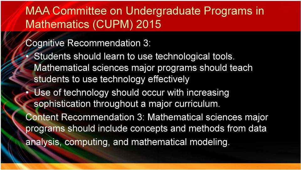 Mathematical sciences major programs should teach students to use technology effectively Use of technology should occur