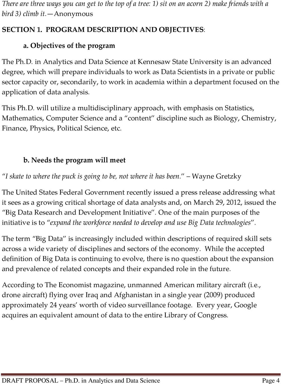 in Analytics and Data Science at Kennesaw State University is an advanced degree, which will prepare individuals to work as Data Scientists in a private or public sector capacity or, secondarily, to