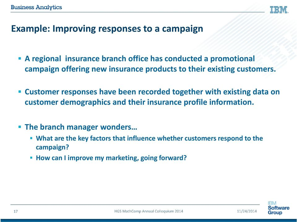 Customer responses have been recorded together with existing data on customer demographics and their insurance