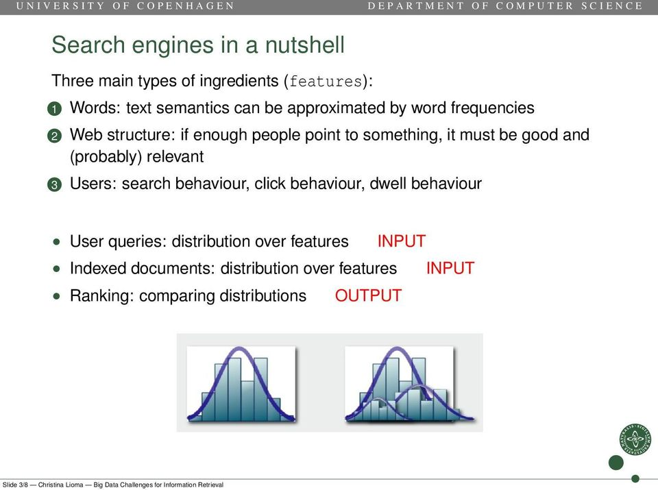 behaviour, click behaviour, dwell behaviour User queries: distribution over features INPUT Indexed documents: distribution