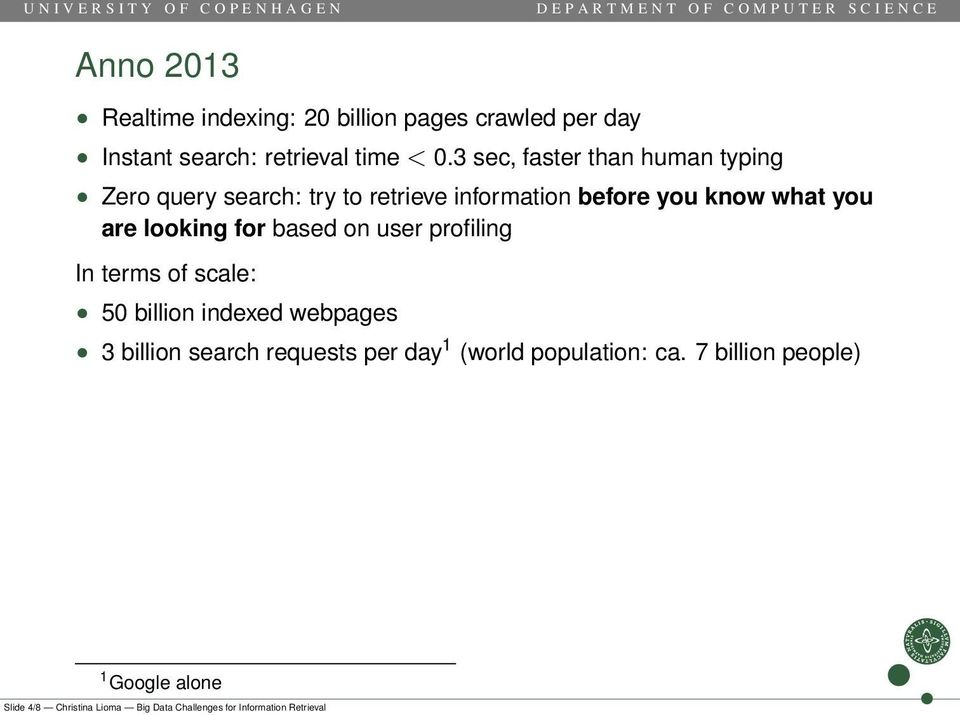 looking for based on user profiling In terms of scale: 50 billion indexed webpages 3 billion search requests per