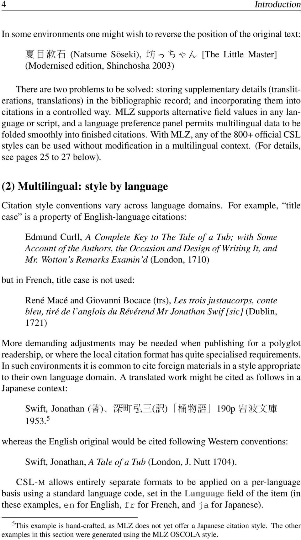 MLZ supports alternative field values in any language or script, and a language preference panel permits multilingual data to be folded smoothly into finished citations.