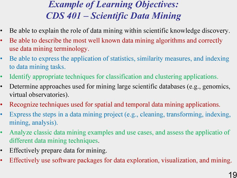 Be able to express the application of statistics, similarity measures, and indexing to data mining tasks. Identify appropriate techniques for classification and clustering applications.