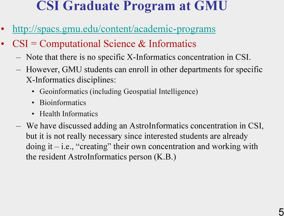 Intelligence) Bioinformatics Health Informatics We have discussed adding an AstroInformatics concentration in CSI, but it is not really