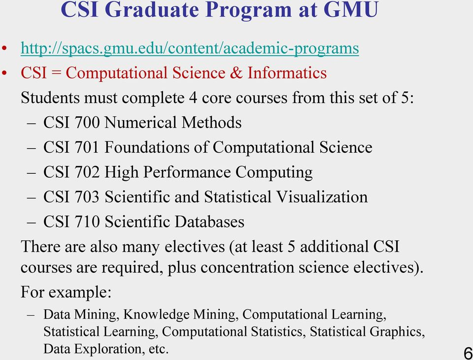 Scientific Databases There are also many electives (at least 5 additional CSI courses are required, plus concentration science electives).