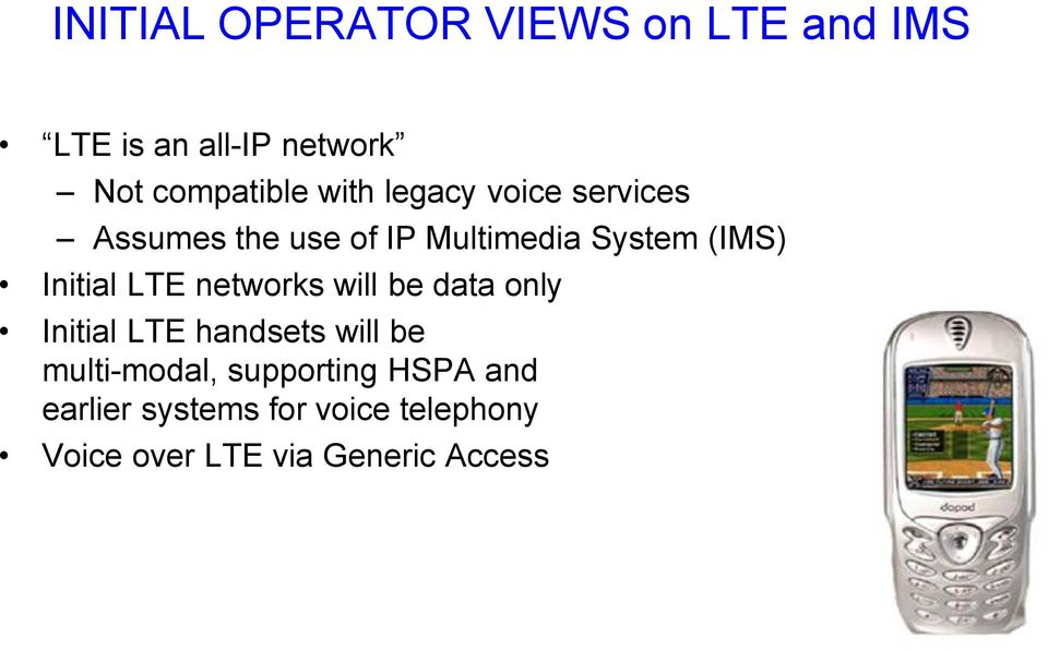 LTE networks will be data only Initial LTE handsets will be multi-modal,