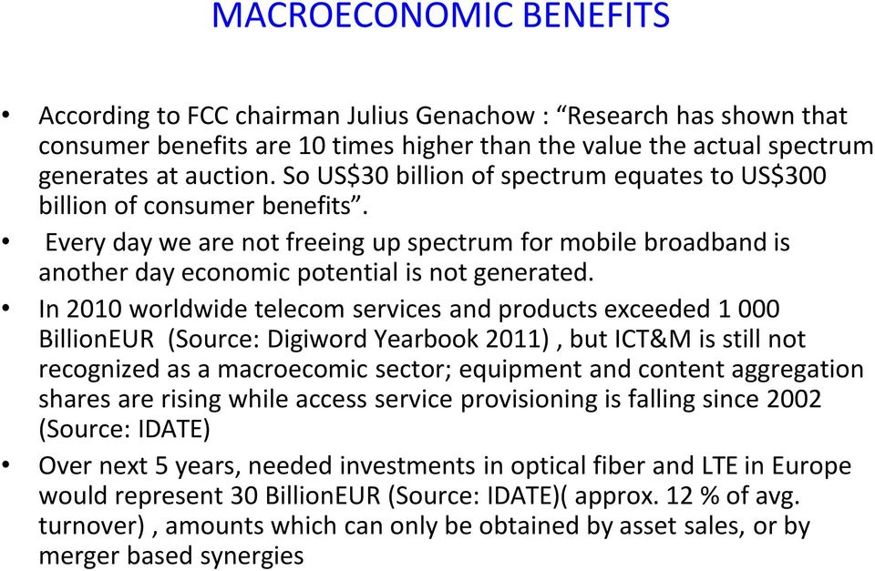 In 2010 worldwide telecom services and products exceeded 1 000 BillionEUR (Source: Digiword Yearbook 2011), but ICT&M is still not recognized as a macroecomic sector; equipment and content