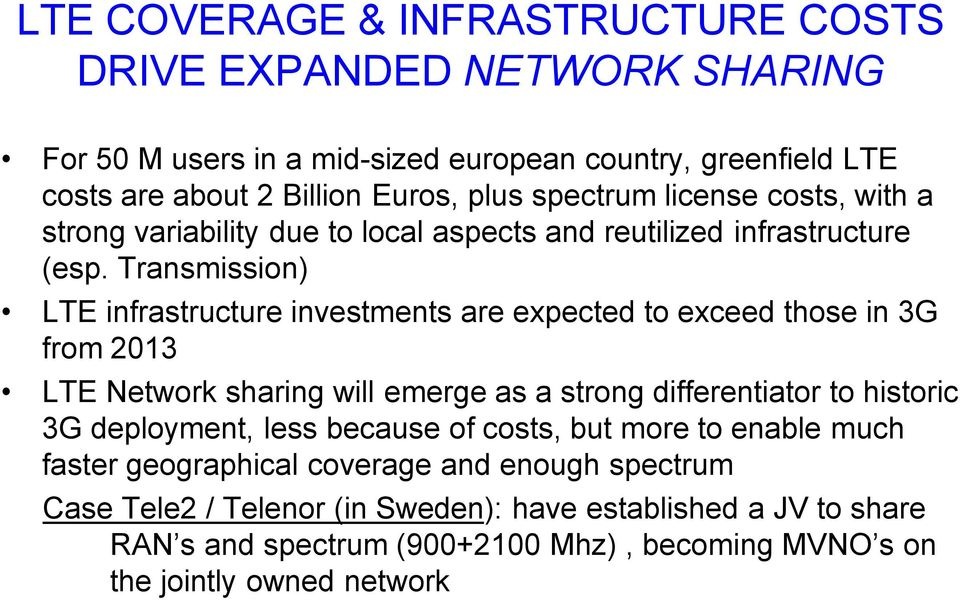Transmission) LTE infrastructure investments are expected to exceed those in 3G from 2013 LTE Network sharing will emerge as a strong differentiator to historic 3G