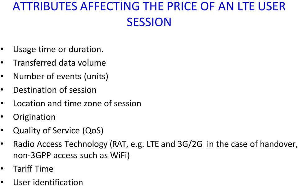 time zone of session Origination Quality of Service (QoS) Radio Access Technology (RAT,