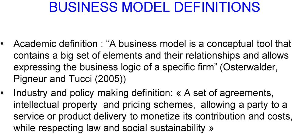 (2005)) Industry and policy making definition: å A set of agreements, intellectual property and pricing schemes, allowing