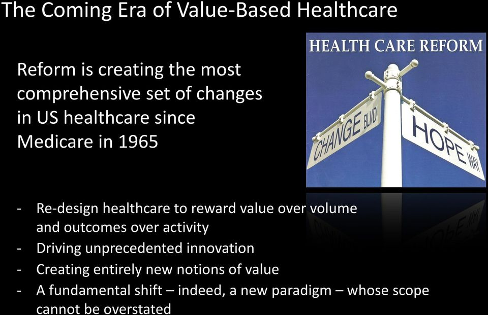 volume and outcomes over activity - Driving unprecedented innovation - Creating entirely new