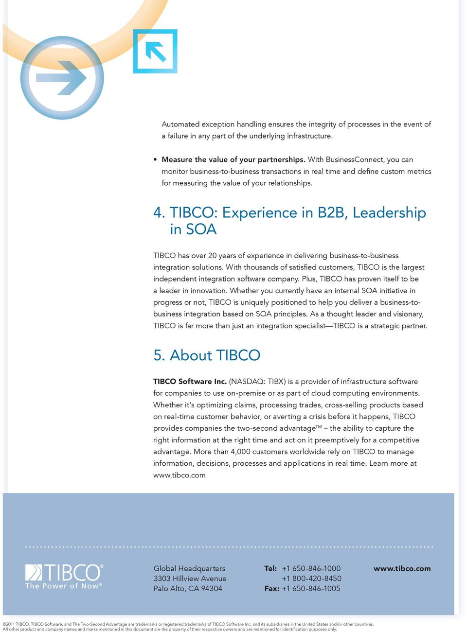 TIBCO: Experience in B2B, Leadership in SOA TIBCO has over 20 years of experience in delivering business-to-business integration solutions.