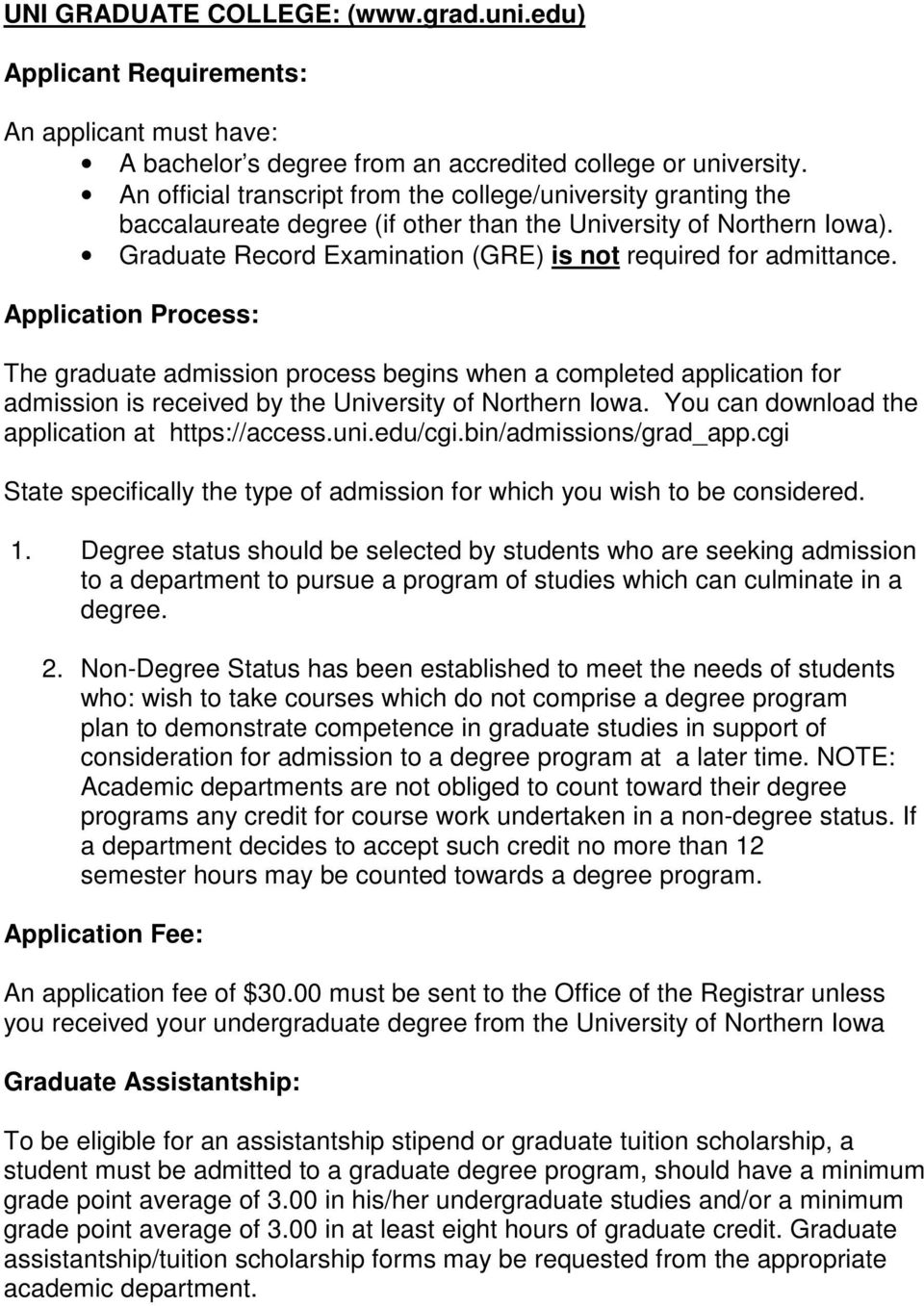 Application Process: The graduate admission process begins when a completed application for admission is received by the University of Northern Iowa.