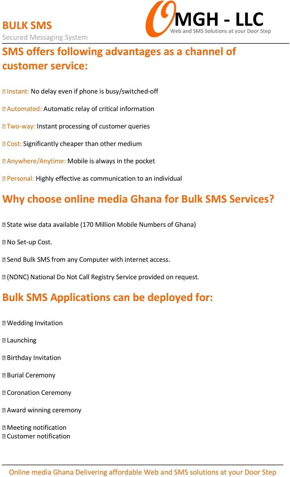Ghana for Bulk SMS Services? State wise data available (170 Million Mobile Numbers of Ghana) No Set-up Cost. Send Bulk SMS from any Computer with internet access.