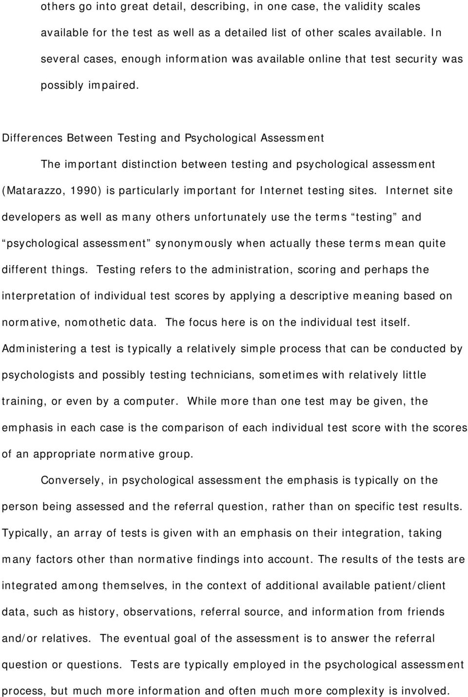 Differences Between Testing and Psychological Assessment The important distinction between testing and psychological assessment (Matarazzo, 1990) is particularly important for Internet testing sites.