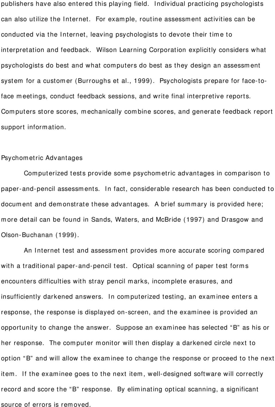 Wilson Learning Corporation explicitly considers what psychologists do best and what computers do best as they design an assessment system for a customer (Burroughs et al., 1999).