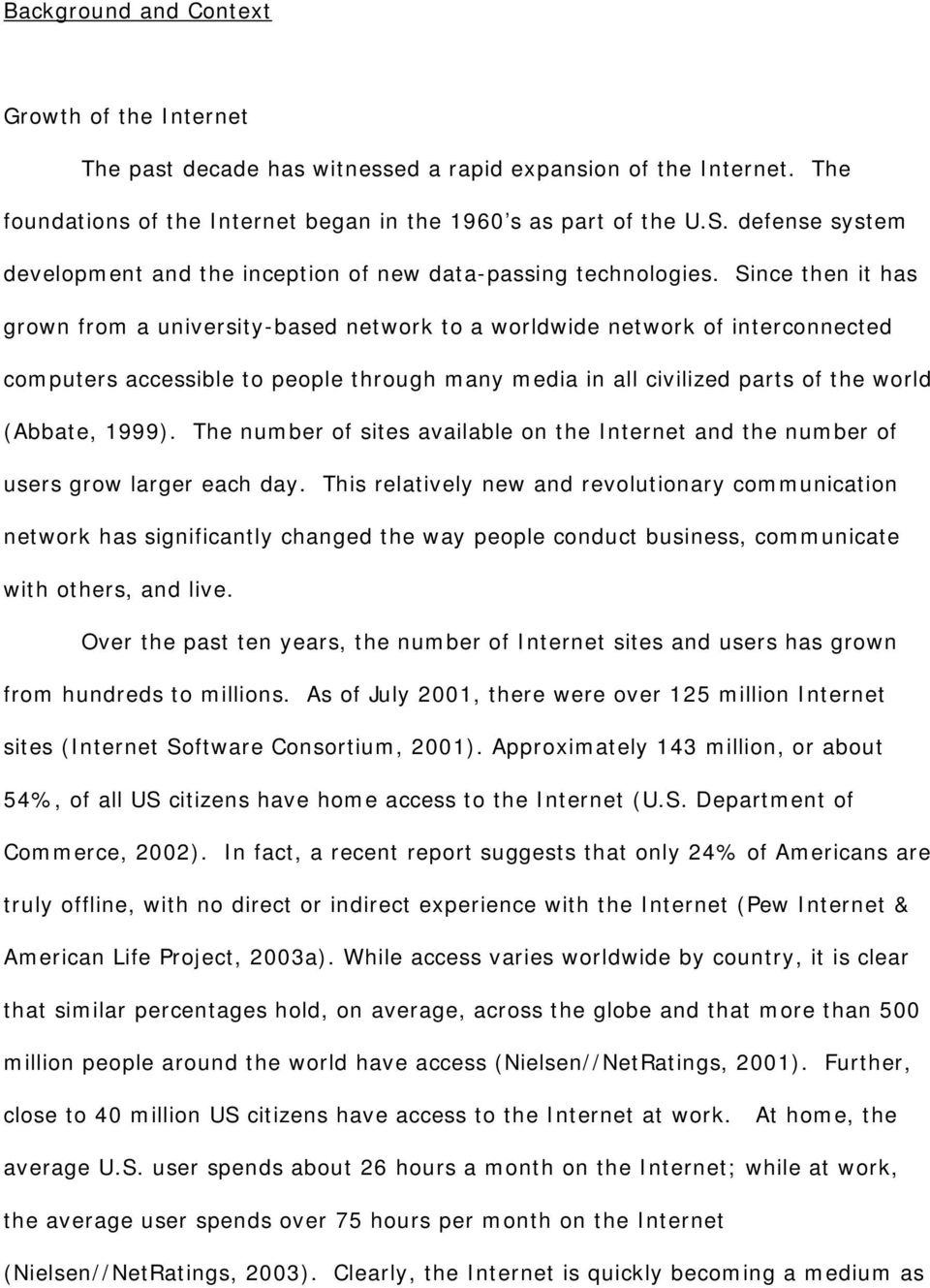 Since then it has grown from a university-based network to a worldwide network of interconnected computers accessible to people through many media in all civilized parts of the world (Abbate, 1999).