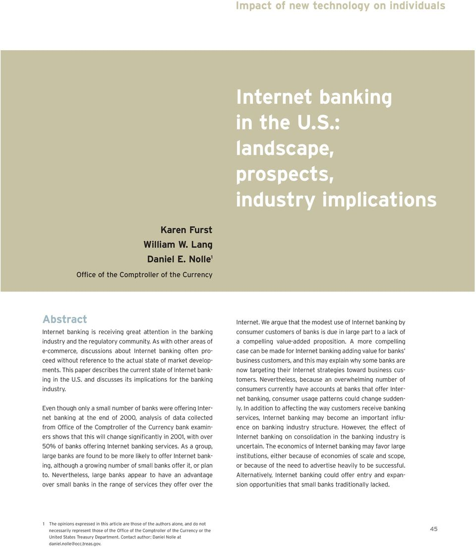 As with other areas of e-commerce, discussions about Internet banking often proceed without reference to the actual state of market developments.