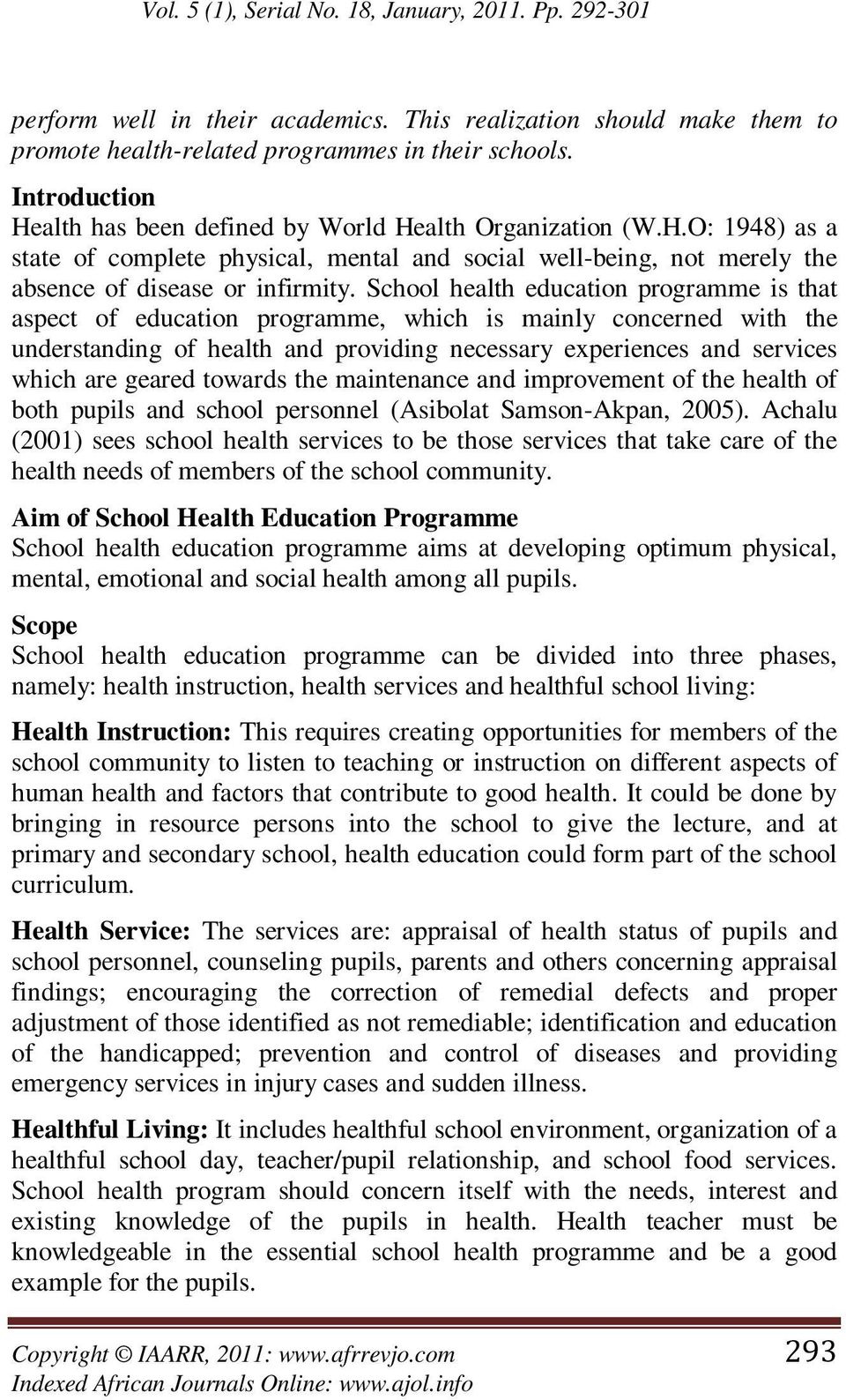 School health education programme is that aspect of education programme, which is mainly concerned with the understanding of health and providing necessary experiences and services which are geared