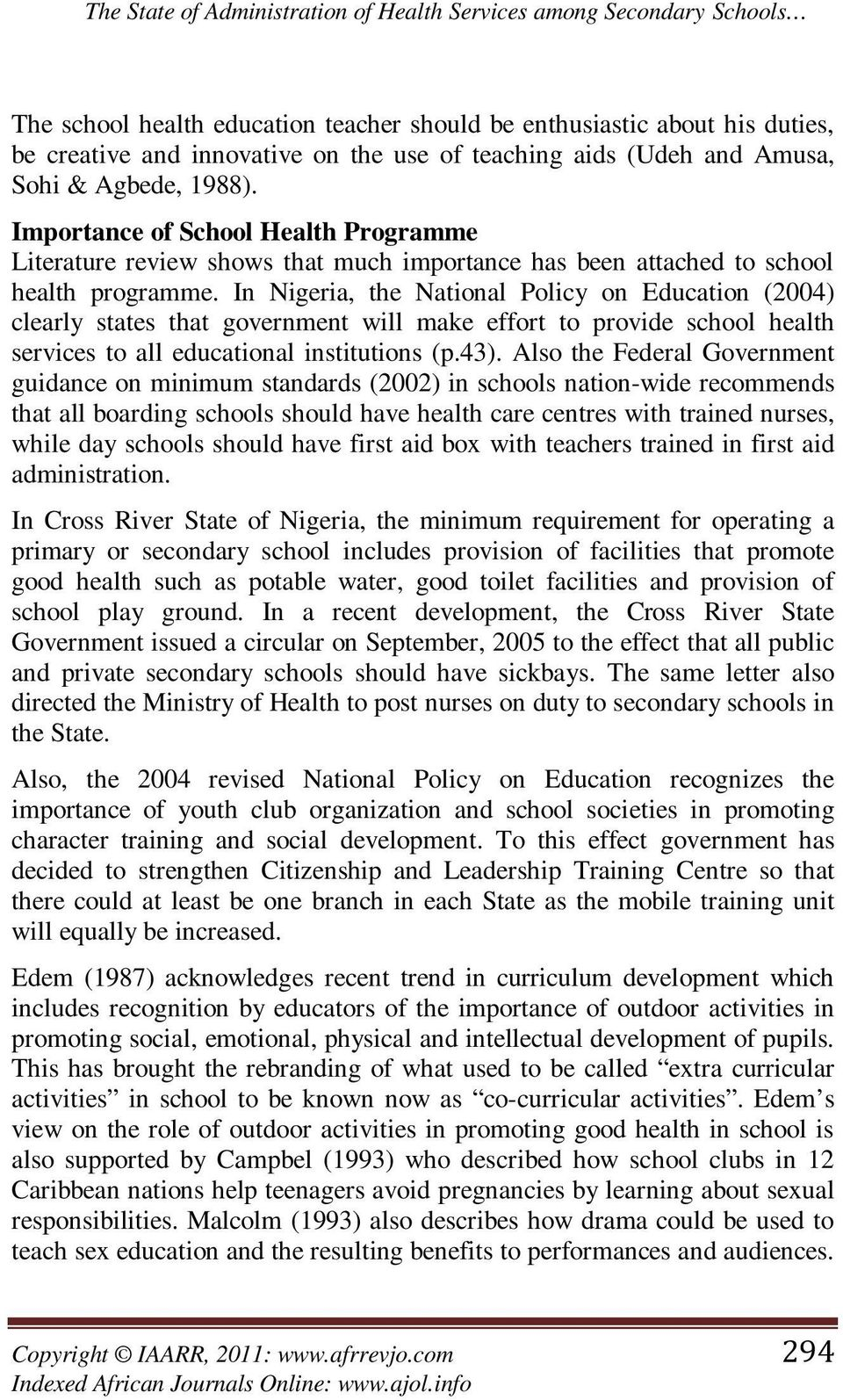 In Nigeria, the National Policy on Education (2004) clearly states that government will make effort to provide school health services to all educational institutions (p.43).