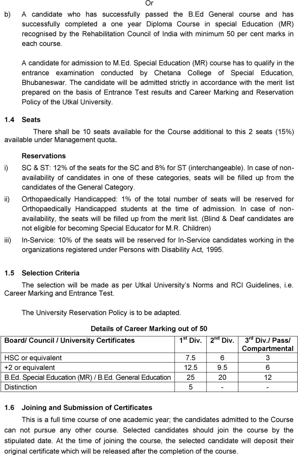 A candidate for admission to M.Ed. Special Education (MR) course has to qualify in the entrance examination conducted by Chetana College of Special Education, Bhubaneswar.