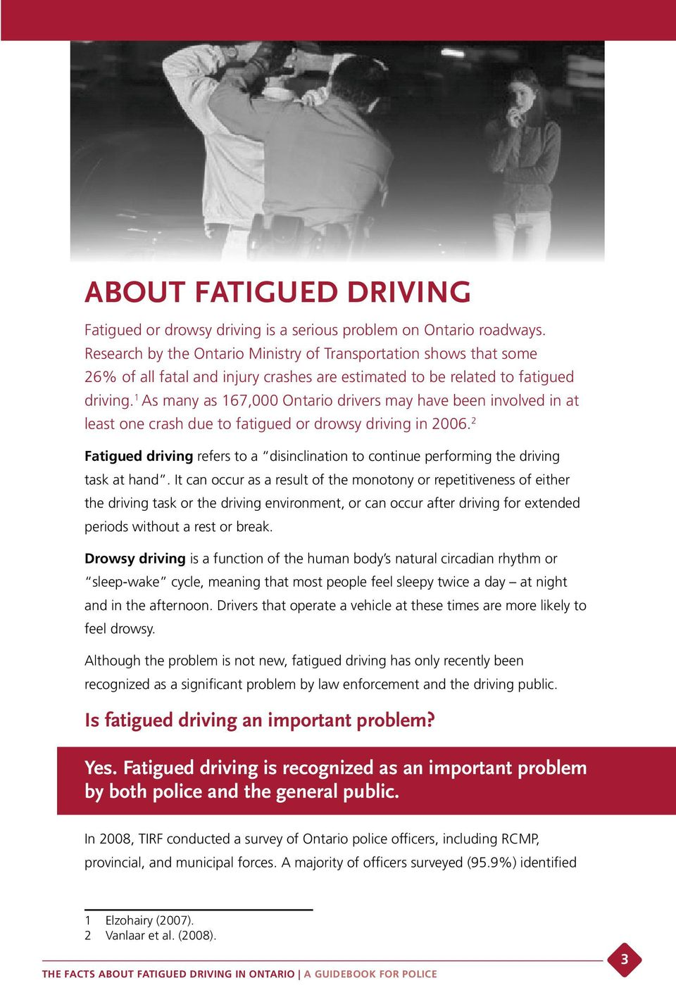 1 As many as 167,000 Ontario drivers may have been involved in at least one crash due to fatigued or drowsy driving in 2006.
