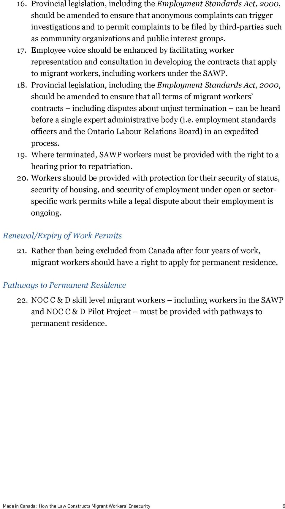 Employee voice should be enhanced by facilitating worker representation and consultation in developing the contracts that apply to migrant workers, including workers under the SAWP. 18.