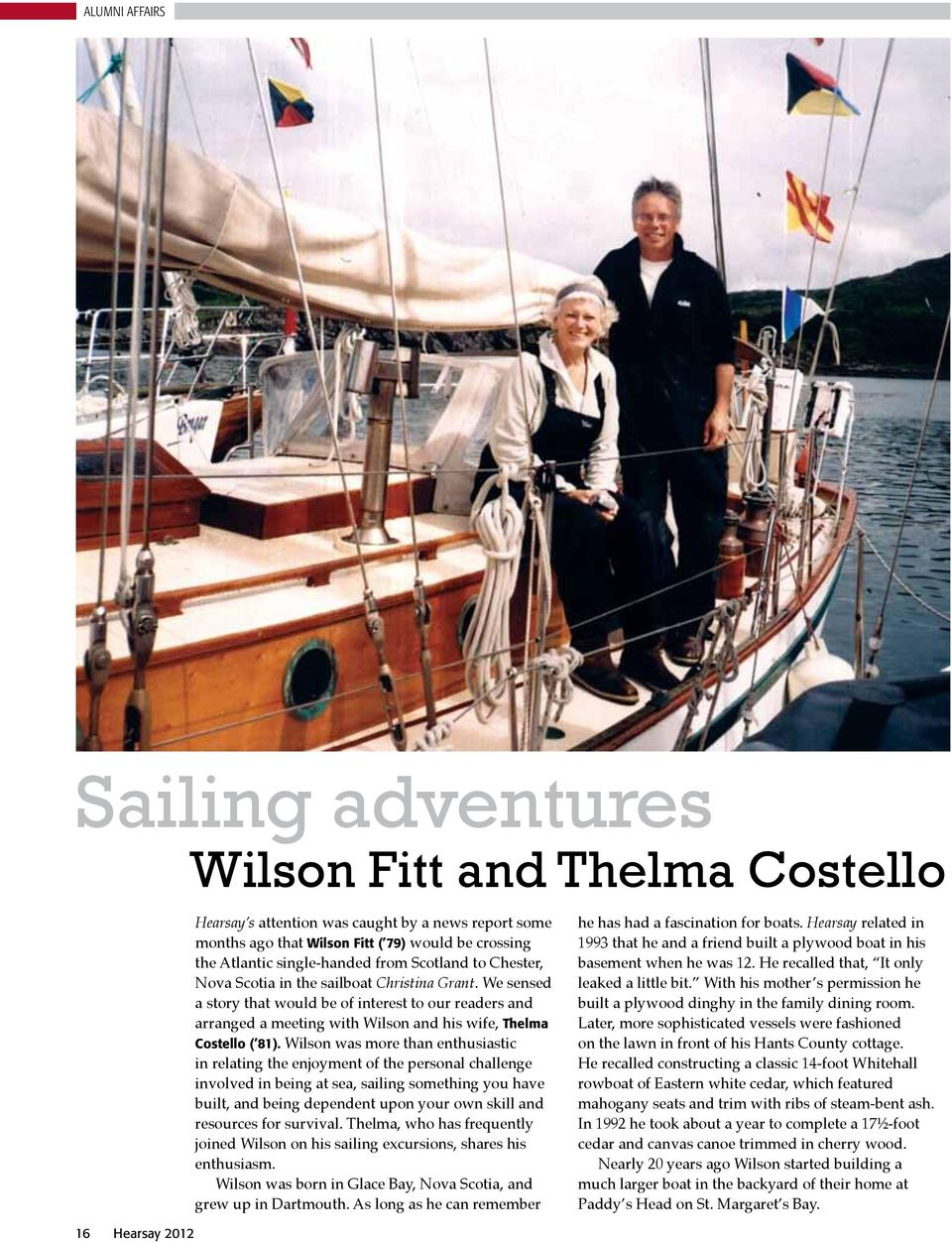 We sensed a story that would be of interest to our readers and arranged a meeting with Wilson and his wife, Thelma Costello ( 81).