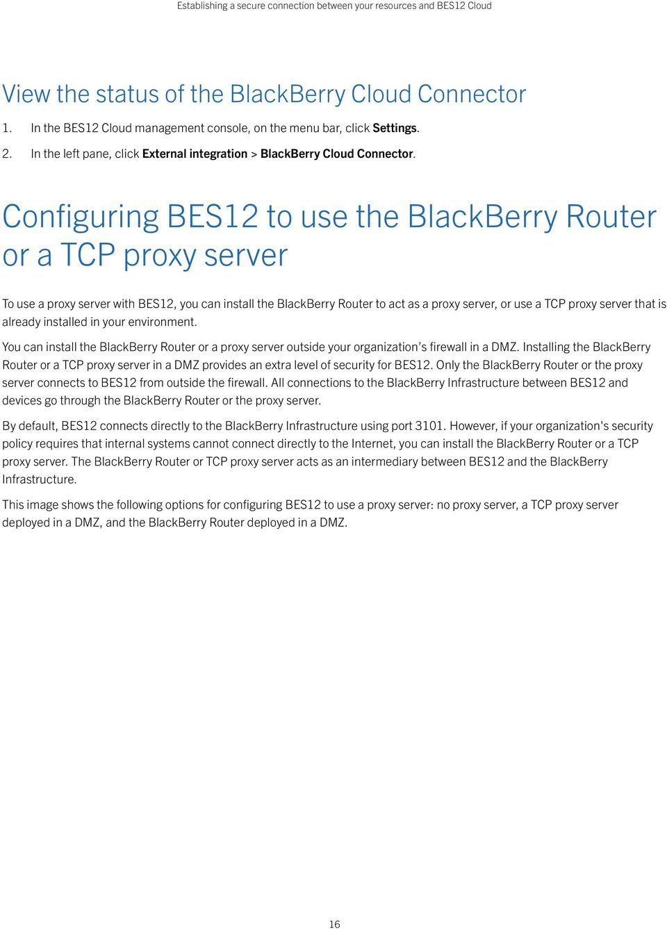 Configuring BES12 to use the BlackBerry Router or a TCP proxy server To use a proxy server with BES12, you can install the BlackBerry Router to act as a proxy server, or use a TCP proxy server that