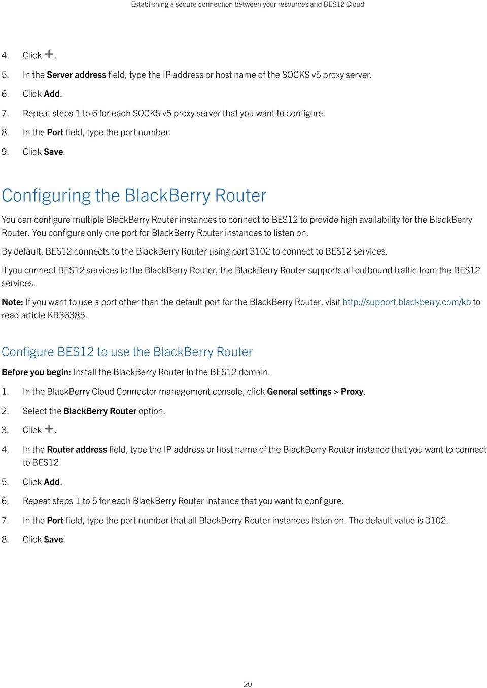 Configuring the BlackBerry Router You can configure multiple BlackBerry Router instances to connect to BES12 to provide high availability for the BlackBerry Router.