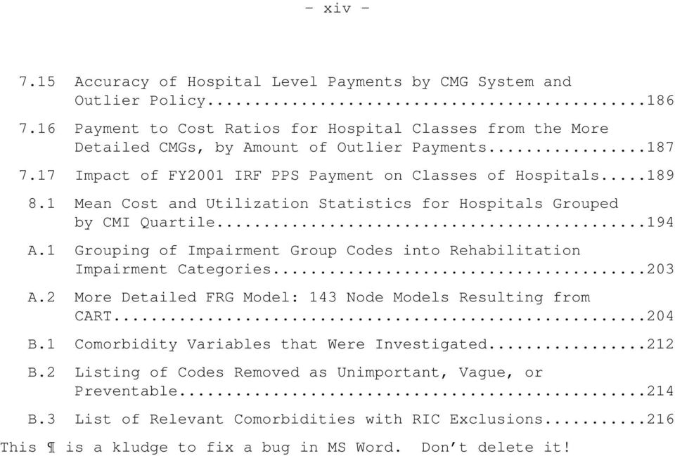 1 Mean Cost and Utilization Statistics for Hospitals Grouped by CMI Quartile...194 A.1 Grouping of Impairment Group Codes into Rehabilitation Impairment Categories...203 A.