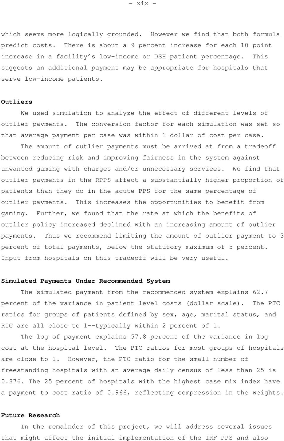This suggests an additional payment may be appropriate for hospitals that serve low-income patients. Outliers We used simulation to analyze the effect of different levels of outlier payments.