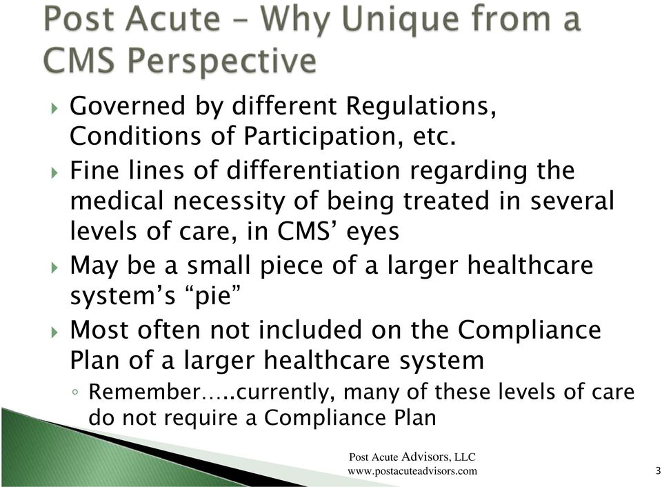 in CMS eyes May be a small piece of a larger healthcare system s pie Most often not included on the
