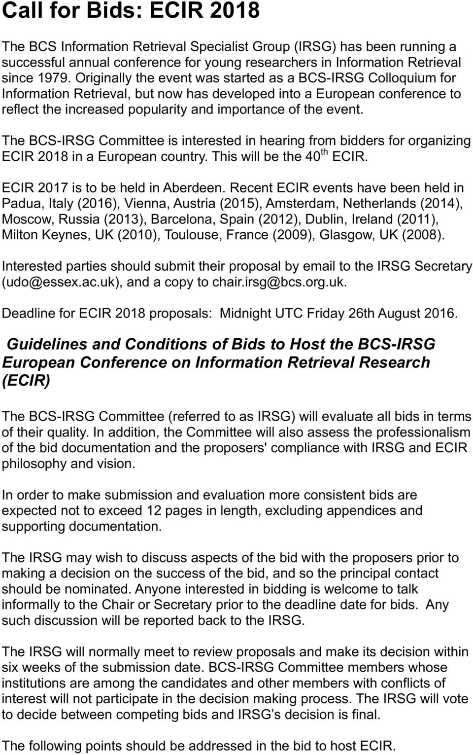 The BCS-IRSG Committee is interested in hearing from bidders for organizing ECIR 2018 in a European country. This will be the 40 th ECIR. ECIR 2017 is to be held in Aberdeen.