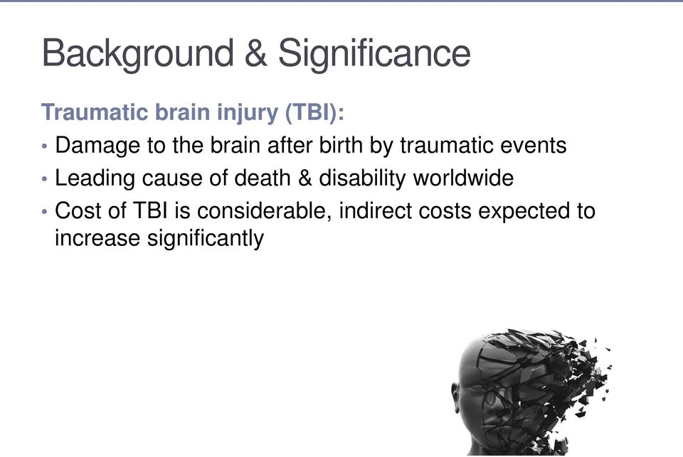 Leading cause of death & disability worldwide Cost of TBI