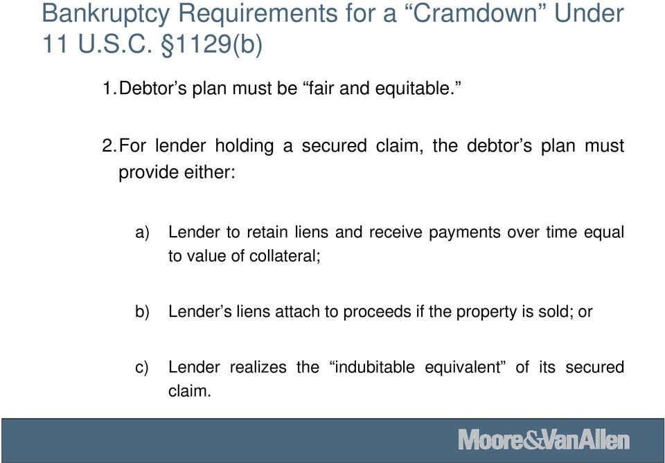 For lender holding a secured claim, the debtor s plan must provide either: a) Lender to retain liens