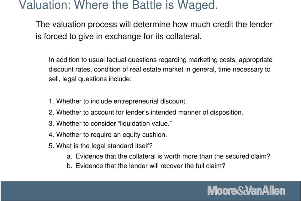 questions include: 1. Whether to include entrepreneurial discount. 2. Whether to account for lender s intended manner of disposition. 3. Whether to consider liquidation value.