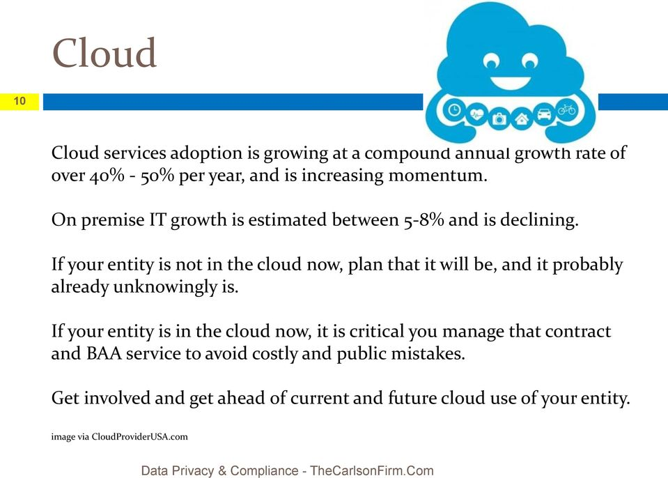 If your entity is not in the cloud now, plan that it will be, and it probably already unknowingly is.
