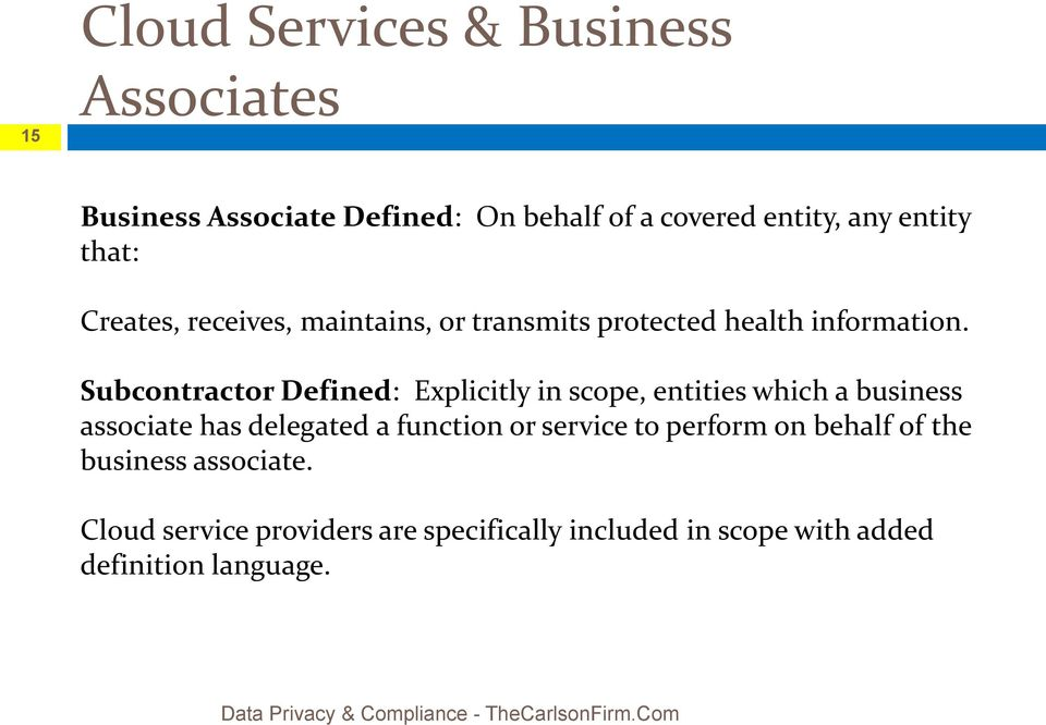 Subcontractor Defined: Explicitly in scope, entities which a business associate has delegated a function or service to