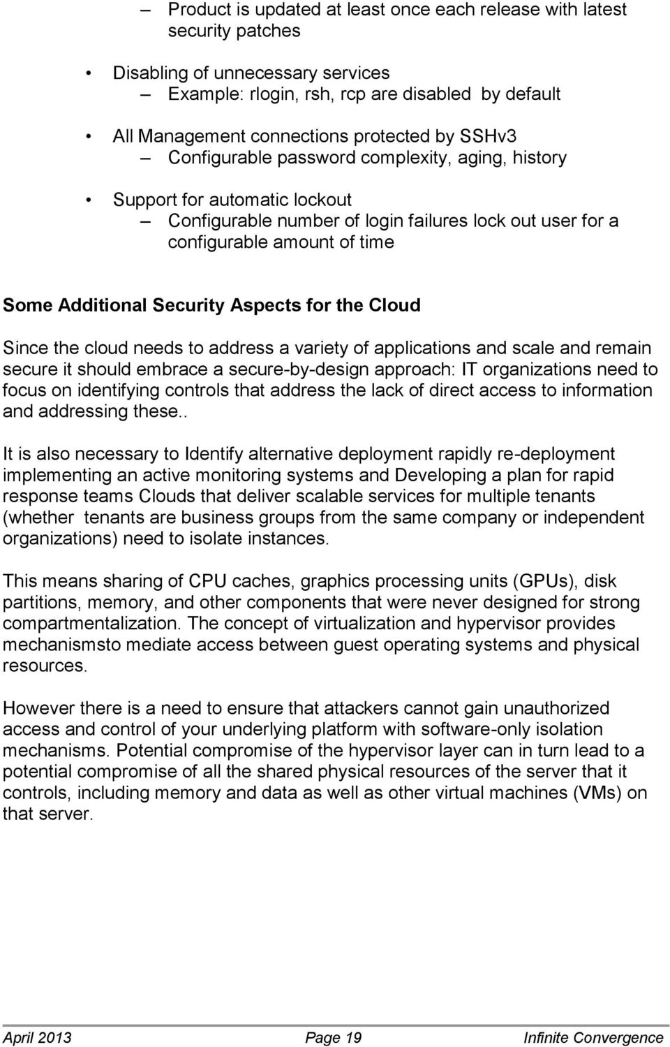 Aspects for the Cloud Since the cloud needs to address a variety of applications and scale and remain secure it should embrace a secure-by-design approach: IT organizations need to focus on