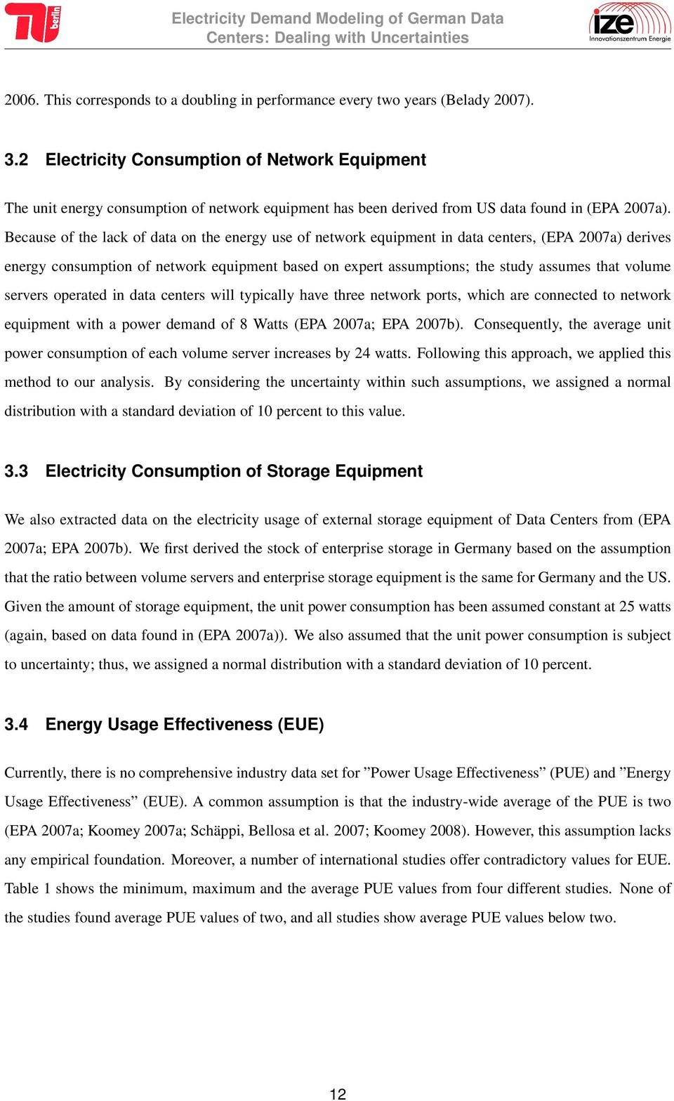 Because of the lack of data on the energy use of network equipment in data centers, (EPA 2007a) derives energy consumption of network equipment based on expert assumptions; the study assumes that