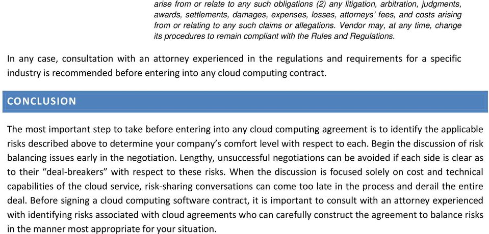In any case, consultation with an attorney experienced in the regulations and requirements for a specific industry is recommended before entering into any cloud computing contract.
